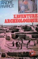 The Adventure of Archaeology, by André Parrot